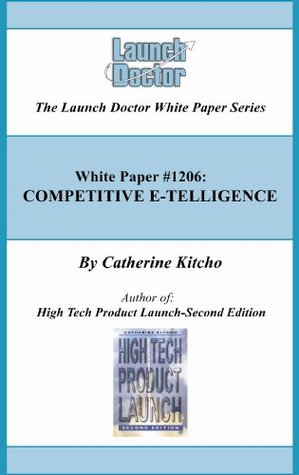 Competitive E-telligence (The Launch Doctor White Paper Series)  by  Catherine Kitcho