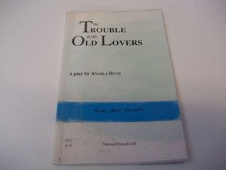 The Trouble With Old Lovers: A Play  by  Angela Huth