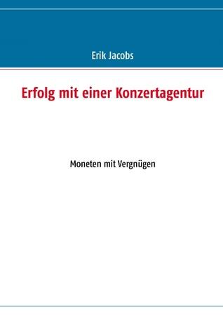 Erfolg mit einer Konzertagentur: Moneten mit Vergnügen  by  Erik Jacobs