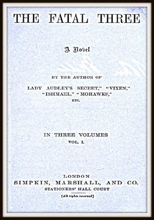 The Fatal Three V1  by  Mary Elizabeth Braddon