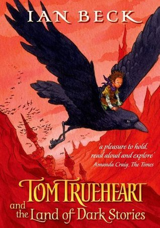 Tom Trueheart And The Land Of Dark Stories Ian Beck