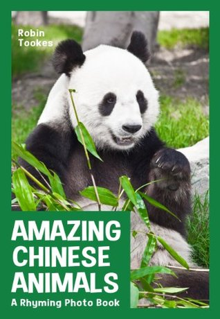 Amazing Chinese Animals: A Rhyming Photo Book (Childrens Picture Book with Video) Robin Tookes