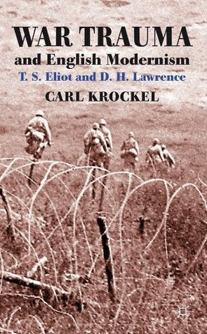 War Trauma and English Modernism: T. S. Eliot and D. H. Lawrence Carl Krockel