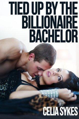 Tied Up the Billionaire Bachelor (Billionaire Bachelor #2) by Celia Sykes