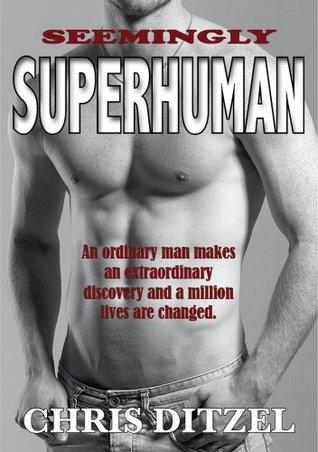 Seemingly Superhuman Chris Ditzel