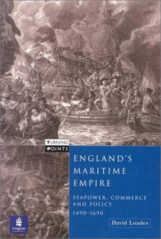 Englands Maritime Empire: Seapower, Commerce and Policy, 1490-1690  by  David Loades