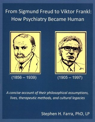 From Sigmund Freud to Viktor Frankl:  How Psychiatry Became Human  by  Stephen H. Farra