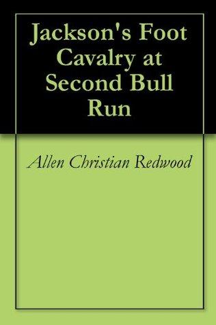 Jacksons Foot Cavalry at Second Bull Run Allen Christian Redwood