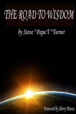 The Road To Wisdom Steve Papa T Turner