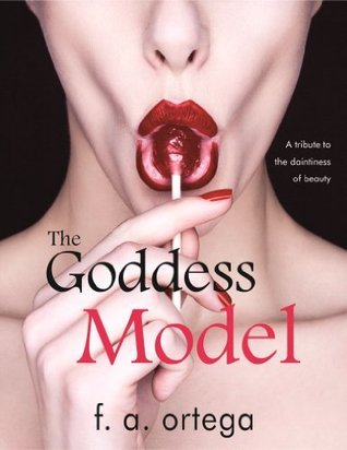 The Goddess Model  by  F.A. Ortega