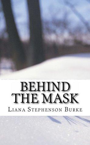 Behind The Mask  by  Liana Stephenson Burke