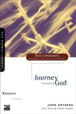 Exodus: Journey Toward God (New Community Bible Study Series) John Ortberg