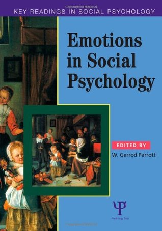 Emotions in Social Psychology: Key Readings in Social Psychology W. Gerrod Parrott