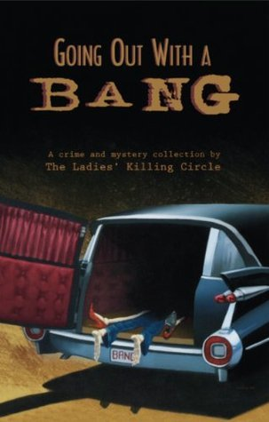 Going Out With a Bang: A Ladies Killing Circle Anthology: 0  by  Joan Boswell