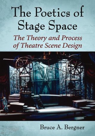 The Poetics of Stage Space: The Theory and Process of Theatre Scene Design  by  Bruce A. Bergner