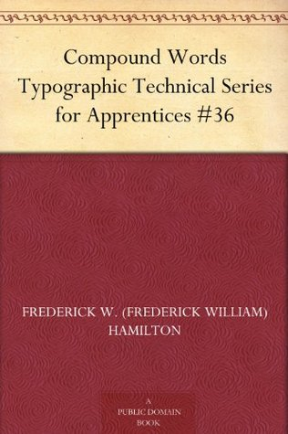Compound Words Typographic Technical Series for Apprentices #36 Frederick W. (Frederick William) Hamilton