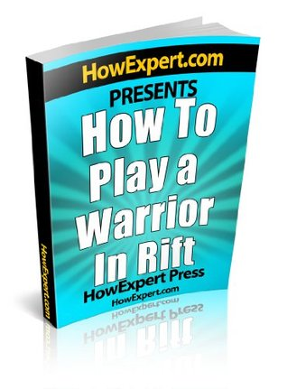 How To Play a Warrior In Rift - Your Step-By-Step Guide To Playing Warriors In Rift  by  HowExpert Press