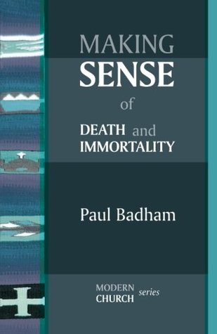 Making Sense of Death and Immortality  by  Paul Badham
