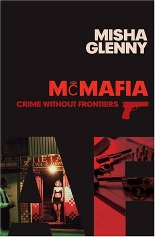 Mc Mafia: Crime Without Frontiers  by  Misha Glenny