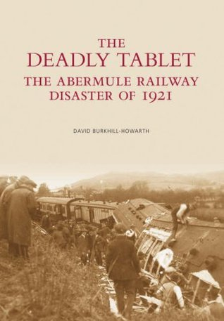 The Abermule Railway Disaster of 1921: The Deadly Tablet  by  David Burkhill-Howarth
