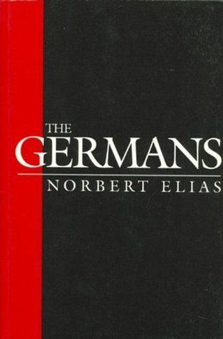 The Germans: Power Struggles and the Development of Habitus in the Nineteenth and Twentieth Centuries  by  Norbert Elias
