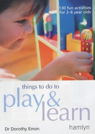 Things To Do To Play And Learn Dorothy Einon