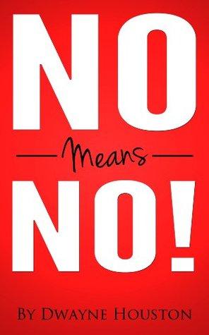 No means no!  by  Dwayne Houston