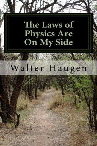 The Laws of Physics Are On My Side Walter Haugen