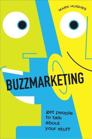 Buzzmarketing: Get People to Talk About Your Stuff Mark Hughes
