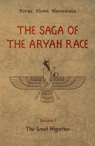 The Saga of the Aryan Race - Volume 1: The Great Migration  by  Porus Homi Havewala