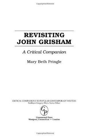 Revisiting John Grisham: A Critical Companion Mary Beth Pringle
