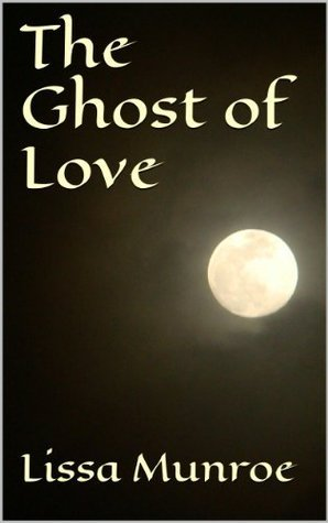 The Ghost of Love (The Marek Brothers: a paranormal vampire romance) Lissa Munroe