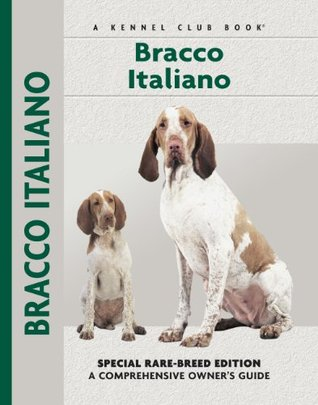 Bracco Italiano: Special Rare-Breed Edition : A Comprehensive Owners Guide Juliette Cunliffe