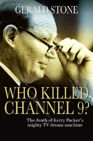 Who Killed Channel 9?: The Death of Kerry Packers Mighty TV Dream Machine Gerald  Stone