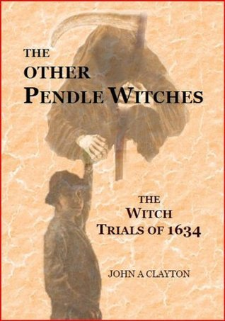 The OTHER Pendle Witches John A. Clayton
