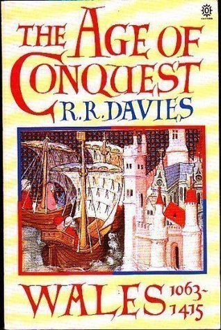 The Age of Conquest: Wales 1063-1415  by  R.R. Davies