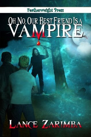 Oh No, Our Best Friend is a Vampire! (Oh No!) Lance Zarimba