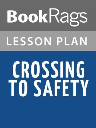 Crossing to Safety Lesson Plans  by  BookRags