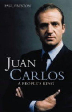 Juan Carlos: A Peoples King  by  Paul Preston