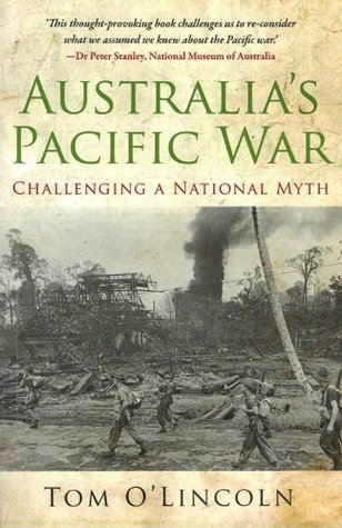 Australias Pacific War - Challenging a National Myth  by  Tom OLincoln