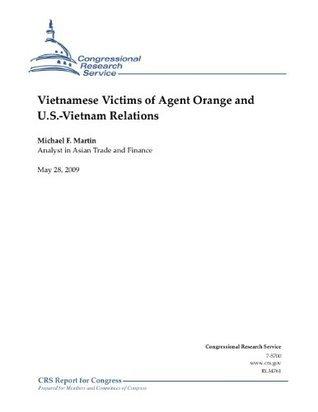 Vietnamese Victims of Agent Orange and U.S.-Vietnam Relations Michael F. Martin