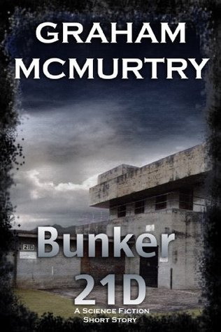 Bunker 21D - A SciFi short story  by  Graham McMurtry