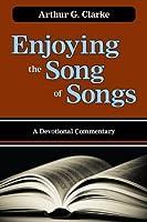 Enjoying the Song of Songs  by  Arthur G. Clarke