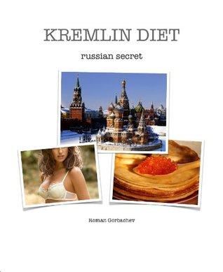 Kremlin diet - Russian secret.  by  Roman Gorbachev