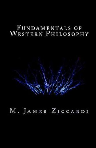 Fundamentals of Western Philosophy  by  M. James Ziccardi