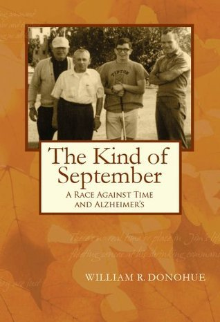 The Kind of September: A College Deans Race Against Time and Alzheimers William Donohue