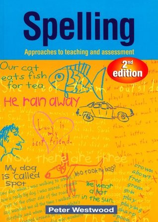 Spelling: Approaches to Teaching and Assessment Peter Westwood