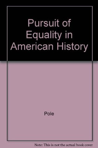 Pursuit of Equality in American History J.R. Pole