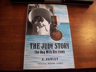 The Judy Story: The Dog With Six Lives Edwin Varley