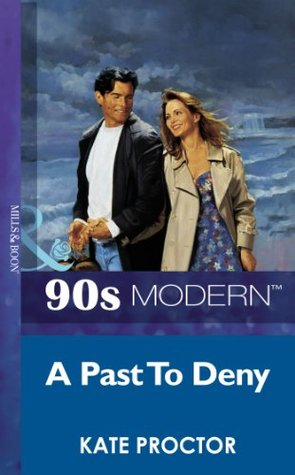 A Past To Deny (Mills & Boon Vintage 90s Modern) Kate Proctor